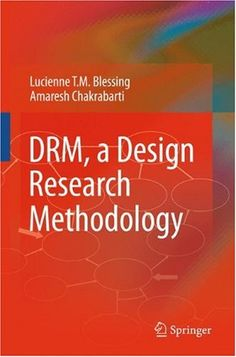 DRM, a Design Research Methodology: Lucienne T.M. Blessing, Amaresh Chakrabarti: available via Dawsonera