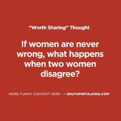 When Two Women Disagree http://www.ShutUpImTalking.com