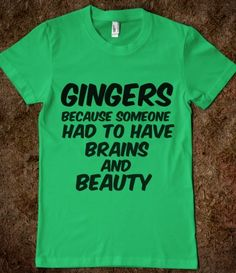 I never knew what a Ginger was.... But I think Catherine needs to have a shirt like this :)