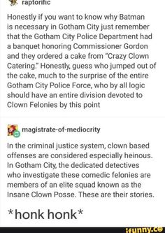 """Ii raptorific Honestly if you want to know why Batman is necessary in Gotham Cityjust remember that the Gotham City Police Department had a banquet honoring Commissioner Gordon and they ordered a cake from """"Crazy Clown Catering."""" Honestly, guess who jumped I Am Batman, Funny Batman, Gotham Batman, Funny Comics, Nananana Batman, Dc Memes, Batman Family, Detective Comics, Nightwing"""