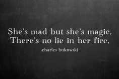 LOVE IT! 》She's mad but she's Magic. There's No Lie in her fire. charles-bukowski-quotes-sayings-about-her-fire. theanjananetwork.net