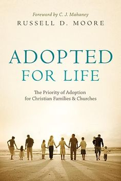Adopted for Life: The Priority of Adoption for Christian Families and Churches