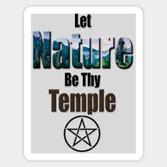 Let Nature be Thy Temple Pagan Design - Pagan - Sticker | TeePublic