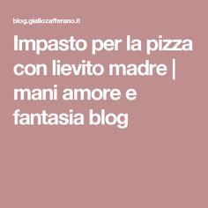Impasto per la pizza con lievito madre | mani amore e fantasia blog