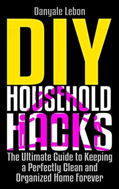 Organization: DIY Household Hacks: The Ultimate Guide to Keeping a Perfectly Clean and Organized Home Forever (Efficiently and Successfully Tidy, Declutter, and Clean Your Home) by Danyale Lebon http://www.amazon.com/dp/B0190MIP7S/ref=cm_sw_r_pi_dp_2YGEwb0DRB0NB