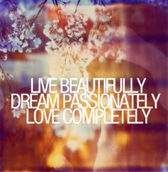 Live ... Dream ... Love