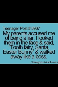 "Teenager posts....""My parents accused me of being a liar. I looked them in the face & said, ""Tooth fairy, Santa, Easter… ibeebz.com"