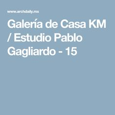 Galería de Casa KM / Estudio Pablo Gagliardo - 15