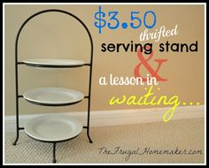 3.50 serving stand and a lesson in waiting