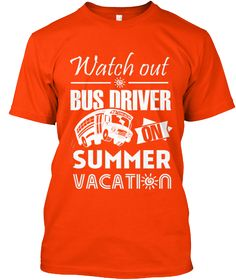 Bus Driver On Summer Vacation ! Orange T-Shirt Front