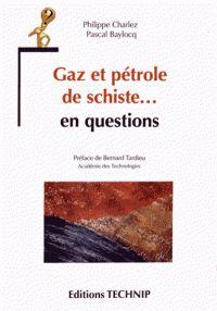 Philippe Charlez et Pascal Baylocq - Gaz et pétrole de schiste... en questions.
