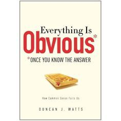 In his book, Everything is Obvious (Once You Know the Answer): Why Common Sense Fails, Duncan Watts, a professor of sociology at Columbia, imparts urgent lessons that are as relevant to his students as to self-proclaimed data scientists. It takes only nominal effort to generate narrative structures that retrace the past, Watts contends, but developing lasting theory that produces valid predictions requires much more effort than common sense. Watts's is a perfect foil to the pop sociology…