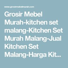 Grosir Mebel Murah-kitchen set malang-Kitchen Set Murah Malang-Jual Kitchen Set Malang-Harga Kitchen Set Malang-Pesan Kitchen Set Malang-Kitchen set kota Malang-Kitchen Set Minimalis malang-Jasa Kitchen set Surabaya-Jual Kitchen Set Surabaya-Harga Kitchen Set Surabaya-Kitchen set Minimalis Surabaya-kitchen set surabaya-kitchen set sidoarjo-tukang mebel interior-tukang mebel malang-tukang mebel surabaya-tukang mebel sidoarjo-tukang mebel sidoarjo-tukang mebel yogyakarta-tukang mebel…