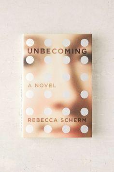 Unbecoming: A Novel By Rebecca Scherm