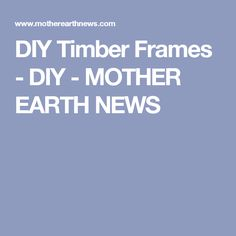 DIY Timber Frames - DIY - MOTHER EARTH NEWS