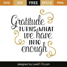 *** FREE SVG CUT FILE for Cricut, Silhouette and more *** Gratitude turns what we have into enough