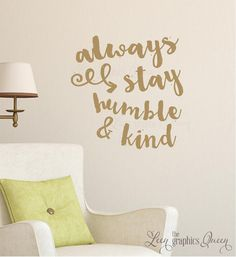 Always Stay Humble and Kind Wall Decal  by LeenTheGraphicsQueen #etsy