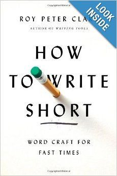 How to Write Short: Word Craft for Fast Times by Roy Peter Clark