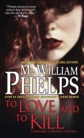 To love and to kill / M. William Phelps