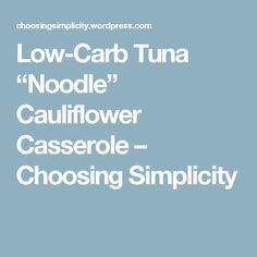 "Low-Carb Tuna ""Noodle"" Cauliflower Casserole – Choosing Simplicity"