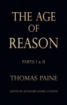 The Age of Reason - Thomas Paine (Writings of Thomas Paine): An Unabridged Edition (Parts I and II) From 'The Writings Of Thomas Paine,' Edited By Moncure Conway With All Charts and Tables, Notes and Footnotes, To Include A Chronology Of Paine's Life Date, Book Club Books, Book Lists, Used Books, Books To Read, The Wealth Of Nations, Best Books List, Philosophy Books, Thomas Paine