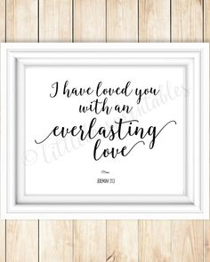 Jeremiah 31:3, I have loved you with an everlasting love, Bible verse quote, home decor wall art, instant download, printable scripture by littlebearprintables on Etsy https://www.etsy.com/listing/265130151/jeremiah-313-i-have-loved-you-with-an