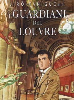 Jiro Taniguchi - I guardiani del Louvre // Non lo regalerei neanche al mio peggior nemico [T] !!