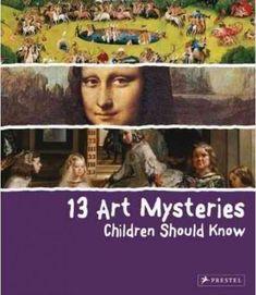 13 Art Mysteries Children Should Know (Children Should Know): 13 Art Mysteries Children Should Know