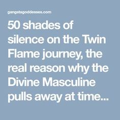 50 shades of silence on the Twin Flame journey, the real reason why the Divine Masculine pulls away at times - Gangsta Goddesses Twin Flames Twin Flame Love, Twin Flames, Twin Flame Runner, Twin Flame Relationship, Soul Family, Twin Souls, Soul Connection, Something To Remember, Soul Healing