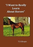 I Want to Really Learn about Horses by T.J. Gillespie (Tom na gCapaillín)