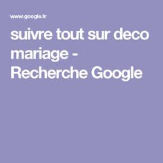 suivre tout sur deco mariage - Recherche Google