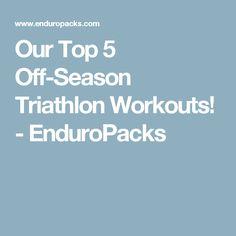 Our Top 5 Off-Season Triathlon Workouts! - EnduroPacks