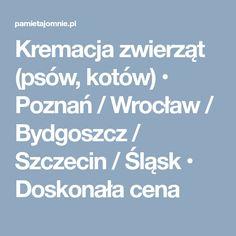 Kremacja zwierząt (psów, kotów) • Poznań / Wrocław / Bydgoszcz / Szczecin / Śląsk • Doskonała cena