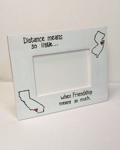 Distance means so little...when friendship means so much