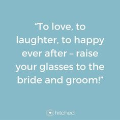 """Wedding Quotes : Picture Description """"To love, to laughter, to happy ever after – raise your glasses to the bride and groom! Wedding Toast Quotes, Wedding Speech Quotes, Best Man Wedding Speeches, Sample Best Man Speeches, Best Wedding Toasts, Sample Wedding Speech, Bride Speech, Groom's Speech, Wedding Mc"""