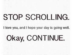 Stop Scrolling..... ...