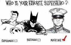 Funny pictures about Favorite Superhero. Oh, and cool pics about Favorite Superhero. Also, Favorite Superhero photos. Usmc Love, Marine Love, Once A Marine, Military Love, Military Honors, Military Spouse, Military Personnel, Military Veterans, Superhero Superman