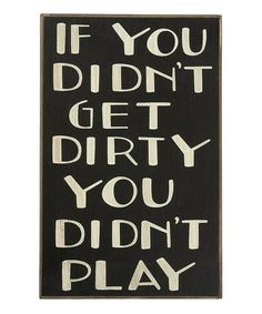 So True! :) Take a look at this Black & White 'Didn't Play' Plaque by Collins on #zulily today!