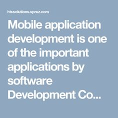 Mobile application development is one of the important applications by software Development Company. The software company helps in making one of the best software for mobile devices, PDA, mobile phones and enterprise digital assistants.