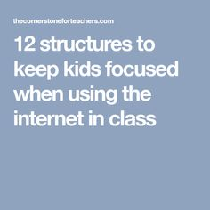 12 structures to keep kids focused when using the internet in class