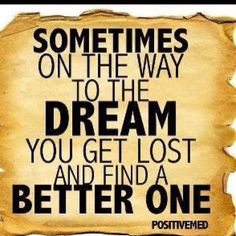 Sometimes on the way to the DREAM you get lost and find a BETTER ONE! #fitnessmotivation