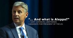 """GARY JOHNSON MUST NOW DROP OUT OF THE PRESIDENTIAL RACE Libertarian candidate wants in on foreign policy debates but asks """"What is Aleppo?"""""""