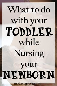 What to do with your toddler while nursing your newborn