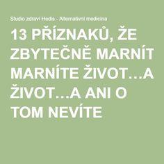 13 PŘÍZNAKŮ, ŽE ZBYTEČNĚ MARNÍTE ŽIVOT…A ANI O TOM NEVÍTE Nordic Interior, Finance, Toms, Relax, Calm, Writing, Motivation, Health, Inspiration