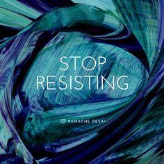 Stop resisting..