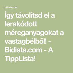 Így távolítsd el a lerakódott méreganyagokat a vastagbélből! - Bidista.com - A TippLista!