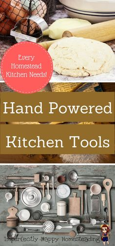 Hand Powered Kitchen Tools That Every Homestead Kitchen Needs.
