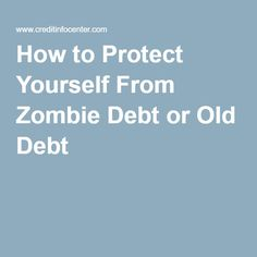 How to Protect Yourself From Zombie Debt or Old Debt