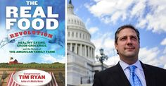 We need a Real Food Revolution, exactly the kind that Congressman Tim Ryan describes in his new book. Food impacts health, the environment, climate, economic