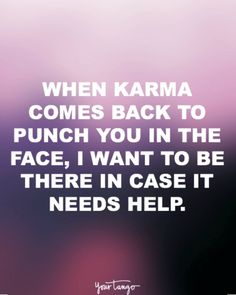 20 Funny Quotes That Remind You That Karma Is ALWAYS Watching is part of Quirky Love quote Funny - What goes around comes RIGHT back around Love Quotes Funny, Life Quotes Love, Funny Quotes For Teens, Funny Quotes About Life, Crush Quotes, Quotes For Him, Amazing Quotes, Best Quotes, Humorous Quotes